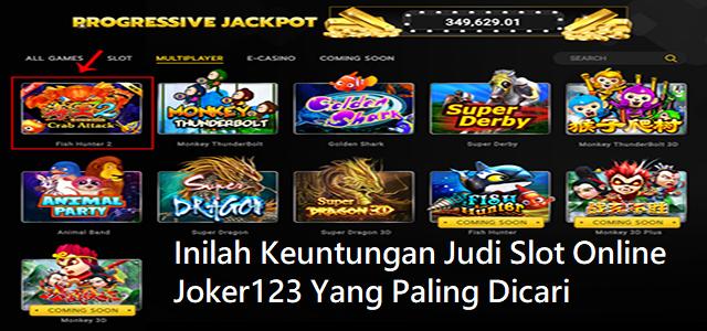 Inilah Keuntungan Judi Slot Online Joker123 Yang Paling Dicari